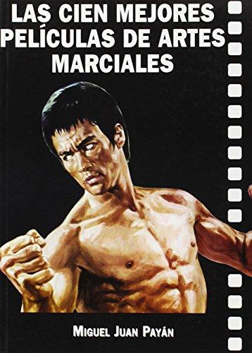 Descargar Libro Cien Mejores Peliculas De Artes Marciales, Las Miguel Juan Payan