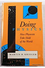 Doing Physics: How Physicists Take Hold of the World (A Midland Book) Hardcover