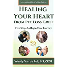 Healing Your Heart From Pet Loss Grief: Five Steps To Begin Your Journey