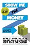 img - for Show Me the Money: How to Raise the Cash to Get Your Business Off the Ground book / textbook / text book