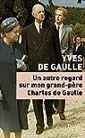 Un autre regard sur mon grand-père Charles de Gaulle par de Gaulle