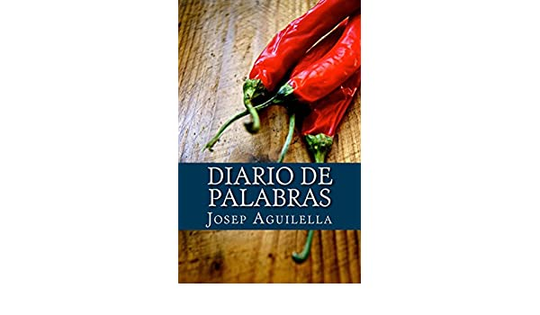 Diario de Palabras (Spanish Edition) - Kindle edition by Josep Aguilella. Literature & Fiction Kindle eBooks @ Amazon.com.