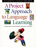 A Project Approach to Language Learning : Linking Literary Genres and Themes in Elementary Classrooms, Luongo-Orlando, Katherine, 1551381281