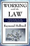 Working with the Law, Raymond Holliwell, 1604597666