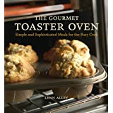 The Gourmet Toaster Oven: Simple and Sophisticated Meals for the Busy Cook [A Cookbook]