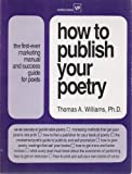 How to Publish Your Poetry, Thomas A. Williams, 1878853015