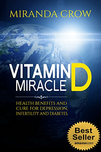 Vitamin D MIRACLE: Health Benefits and Cure For Depression, Infertility and Diabetes (Jeff Bowles Inspired)