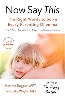 Now Say This: The Right Words to Solve Every Parenting Dilemma by [Turgeon, Heather, Wright, Julie]