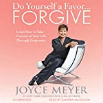 Do Yourself a Favor...Forgive: Learn How to Take Control of Your Life Through Forgiveness | Joyce Meyer