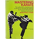 Mastering Karate: The Authoritative, Essential Guide to the Art of Unarmed Self-Defense by the World-famed Karate Champion and Teacher by Masutatsu Oyama (1966-05-03)