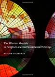 The Warrior Messiah in Scripture and Intertestamental Writings, Sook-Young Kim, 1443822671