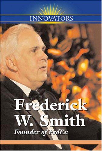 Frederick W. Smith: Founder of FedEx (Innovators)