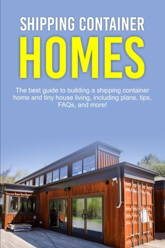 Shipping Container Homes: The best guide to building a shipping container home and tiny house living, including plans, tips, FAQs, and more! [Damon Jones] (Tapa Blanda)