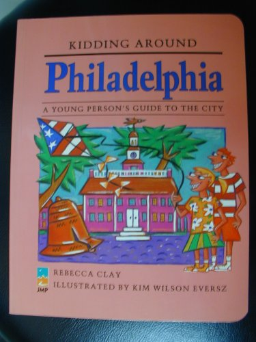 Kidding Around Philadelphia: A Young Person's Guide to the City PDF