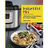 Instant Pot Mini: 100 Healthy & Easy Recipes for 3-Quart Models