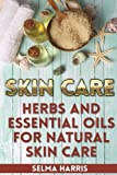 Skin Care: Herbs And Essential Oils for Natural Skin Care: (Natural Skin Care, Homemade Skin Care) (Natural Beauty Book)
