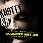 Knotty & Ice: An Eve of Light Short Story | Harambee K. Grey-Sun