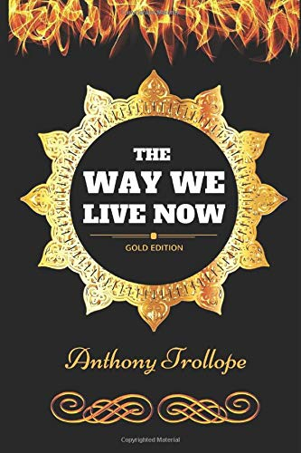 The Way We Live Now: By Anthony Trollope - Illustrated (Anthony Trollope The Way We Live Now)