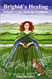 Brighid's Healing: Ireland's Celtic Medicine Traditions