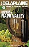 NAPA VALLEY - The Delaplaine 2016 Long Weekend Guide (Long Weekend Guides)