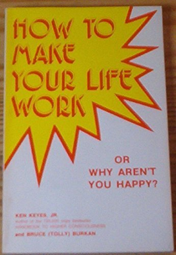 How to Make Your Life Work or Why Aren't You Happy? by Ken Keyes Jr. - Mall Orchard Shopping