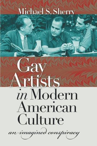 Gay Artists in Modern American Culture: An Imagined Conspiracy