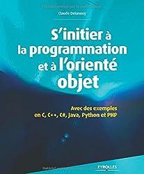 S'initier à la programmation et à l'orienté objet : Avec des exemples en C, C++, C#, Java, Python et PHP