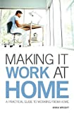 Making it Work at Home: A Practical Guide to Working from Home