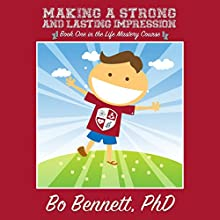 Making a Strong and Lasting Impression: Book One in the Life Mastery Course Audiobook by Bo Bennett PhD Narrated by Bo Bennett PhD