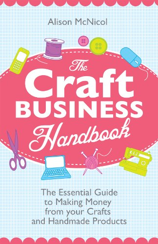 The Craft Business Handbook – The Essential Guide To Making Money from Your Crafts and Handmade Products