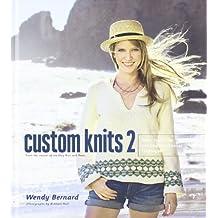Custom Knits 2 by Bernard, Wendy (2011) Hardcover