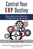 Control Your ERP Destiny: Reduce Project Costs, Mitigate Risks, and Design Better Business Solutions