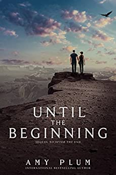 Until the Beginning (After the End) by [Plum, Amy]