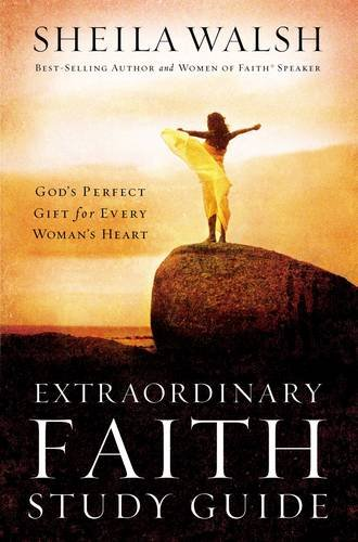 Extraordinary Faith Study Guide: God's Perfect Gift for Every Woman's Heart