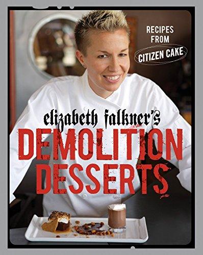 Elizabeth Falkner's Demolition Desserts: Recipes from Citizen Cake - Elizabeth Dessert