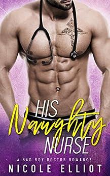 His Naughty Nurse: A Bad Boy Doctor Romance by [Elliot, Nicole]