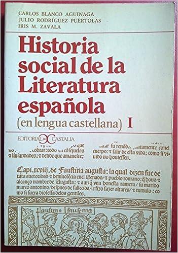 Historia Social de La Literatura Espanola I Spanish Edition by Carlos Blanco Aguinaga 2000-12-02: Amazon.es: Carlos Blanco Aguinaga;Julio Rodriguez Puertolas;Iris M. Zavala: Libros