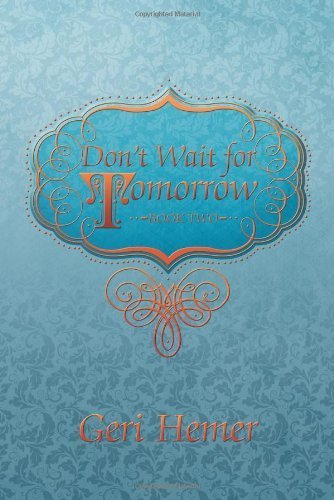 Don't Wait for Tomorrow: Book Two by Hemer, Geri (2014) Paperback