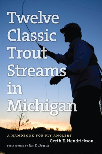 - Twelve Classic Trout Streams in Michigan: A Handbook for Fly Anglers