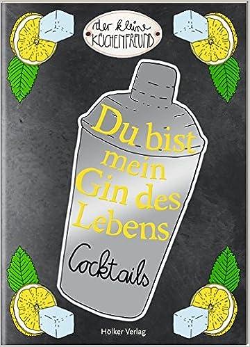 Du bist mein Gin des Lebens: Cocktails Der kleine Küchenfreund ...