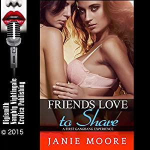 Friends Love to Share: A First Gangbang Experience Audiobook