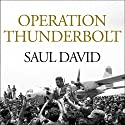 Operation Thunderbolt: The Entebbe Raid - the Most Audacious Hostage Rescue Mission in History Audiobook by Saul David Narrated by Peter Ganim