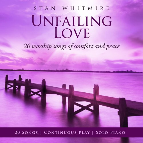 Unfailing Love: 20 Worship Songs Of Comfort And Peace by Capitol Christian Distribution