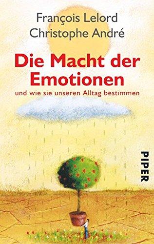 Die Macht der Emotionen: und wie sie unseren Alltag bestimmen