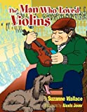 The Man Who Loved Violins, Suzanne Wallace, 1456877534