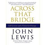 Across That Bridge: A Vision for Change and the Future of America | John Lewis