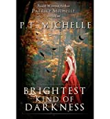 [ Brightest Kind Of Darkness ] By Michelle, P T (Author) [ Dec - 2011 ] [ Paperback ]