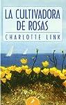 La cultivadora de rosas par Charlotte Link