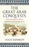 Front cover for the book The Great Arab Conquests by Hugh Kennedy
