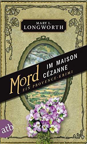 Mord Im Maison Cezanne Ein Provence Krimi Verlaque Bonnet Ermitteln Band 5 Amazon De Longworth Mary L Ettinger Helmut Bucher